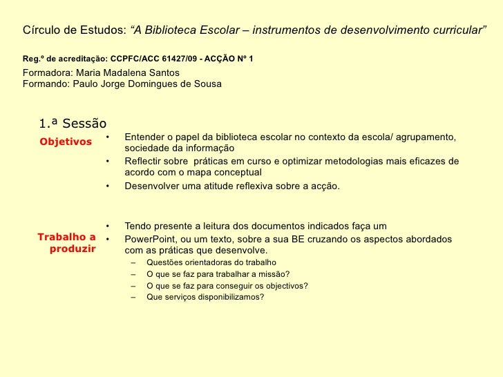 """Círculo de Estudos:  """"A Biblioteca Escolar – instrumentos de desenvolvimento curricular"""" Reg.º de acreditação: CCPFC/ACC 6..."""