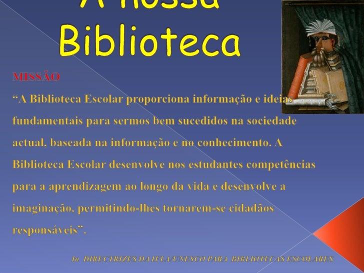 """A nossa Biblioteca<br />MISSÃO<br />""""A Biblioteca Escolar proporciona informação e ideias fundamentais para sermos bem suc..."""