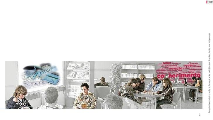 1    Tecnologias da Informação e Comunicação na Biblioteca Escolar. Apoio aos Utilizadores
