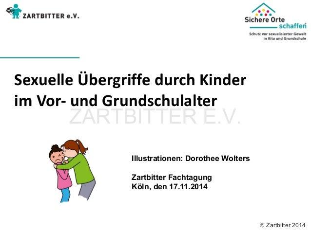  Zartbitter 2014 Sexuelle Übergriffe durch Kinder  im Vor- und Grundschulalter  Illustrationen: Dorothee Wolters  Zartbit...