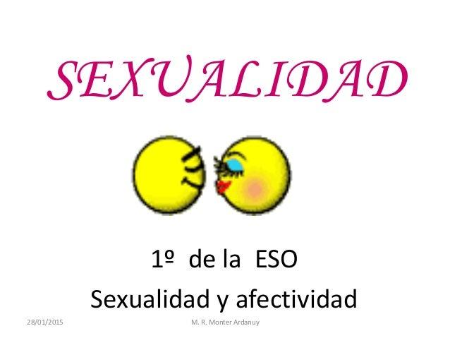 SEXUALIDAD 1º de la ESO Sexualidad y afectividad 28/01/2015 M. R. Monter Ardanuy