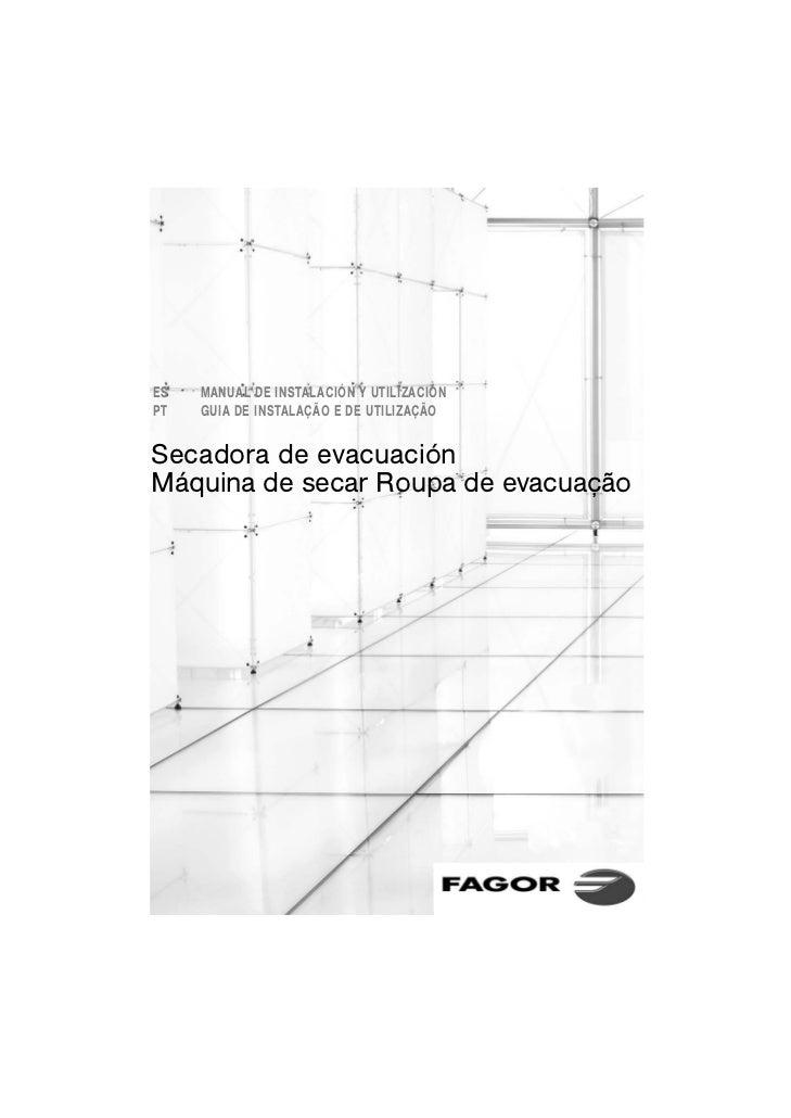 ES   MANUAL DE INSTALACIÓN Y UTILIZACIÓNPT   GUIA DE INSTALAÇÃO E DE UTILIZAÇÃOSecadora de evacuaciónMáquina de secar Roup...
