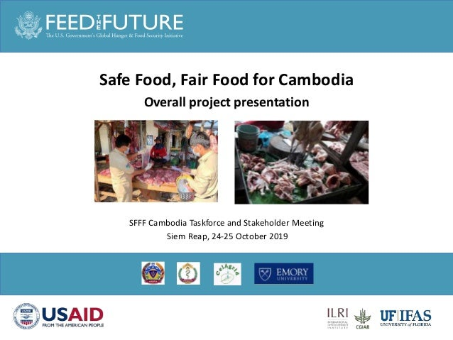 Safe Food, Fair Food for Cambodia Overall project presentation SFFF Cambodia Taskforce and Stakeholder Meeting Siem Reap, ...