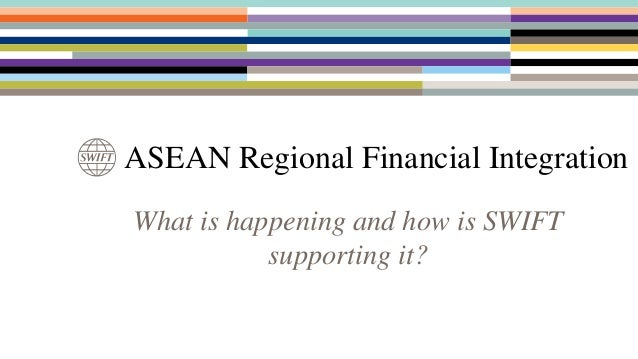 ASEAN Regional Financial Integration What is happening and how is SWIFT supporting it?