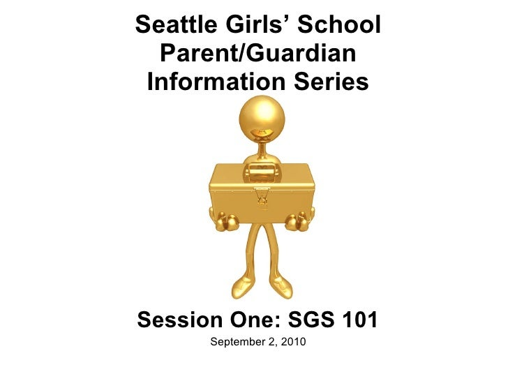 Seattle Girls' School Parent/Guardian Information Series Session One: SGS 101 September 2, 2010