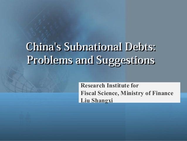 China's Subnational Debts:China's Subnational Debts: Problems and SuggestionsProblems and Suggestions Research Institute f...