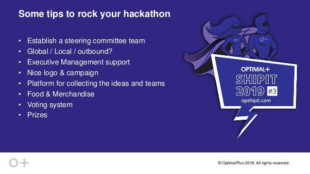 © OptimalPlus 2019. All rights reserved.© OptimalPlus 2019. All rights reserved. Some tips to rock your hackathon • Establ...
