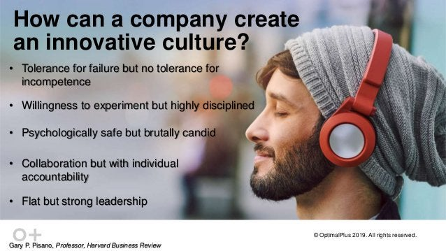 © OptimalPlus 2019. All rights reserved. How can a company create an innovative culture? Gary P. Pisano, Professor, Harvar...
