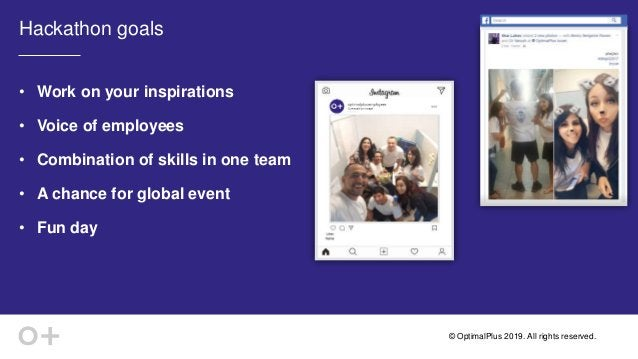© OptimalPlus 2019. All rights reserved. Hackathon goals • Work on your inspirations • Voice of employees • Combination of...