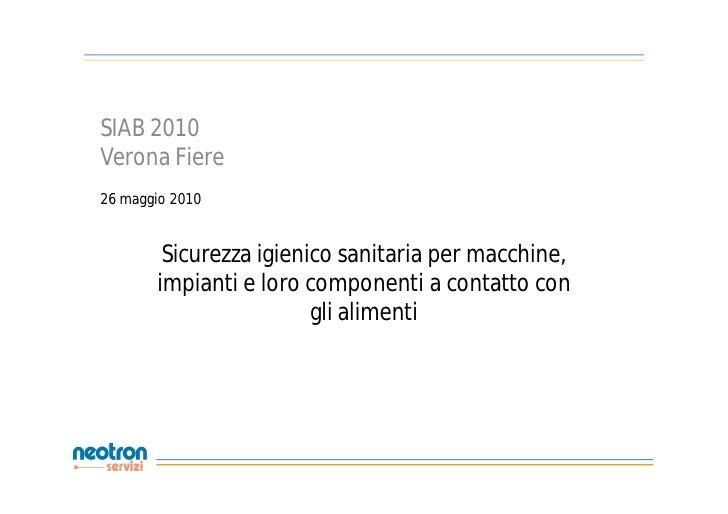 SIAB 2010 Verona Fiere 26 maggio 2010           Sicurezza igienico sanitaria per macchine,        impianti e loro componen...