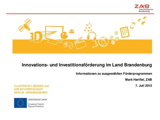 Innovations- und Investitionsförderung im Land Brandenburg Informationen zu ausgewählten Förderprogrammen Mark Hartfiel, Z...