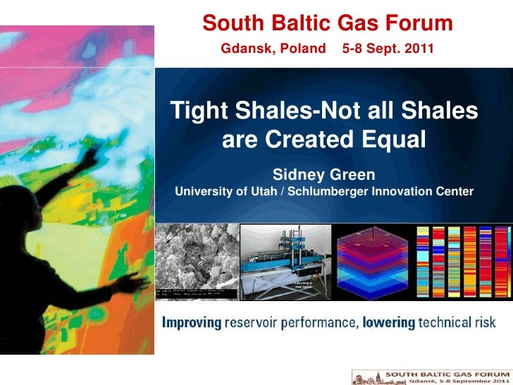 South Baltic Gas Forum<br />Gdansk, Poland    5-8 Sept. 2011<br />Tight Shales-Not all Shales are Created Equal<br />Sidne...