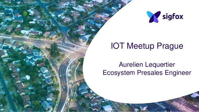 IOT Meetup Prague Aurelien Lequertier Ecosystem Presales Engineer