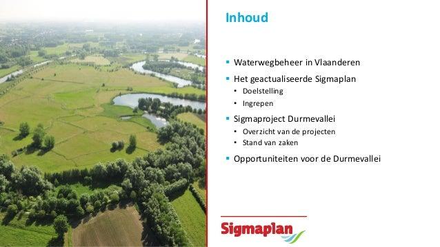 Inhoud  Waterwegbeheer in Vlaanderen  Het geactualiseerde Sigmaplan • Doelstelling • Ingrepen  Sigmaproject Durmevallei...