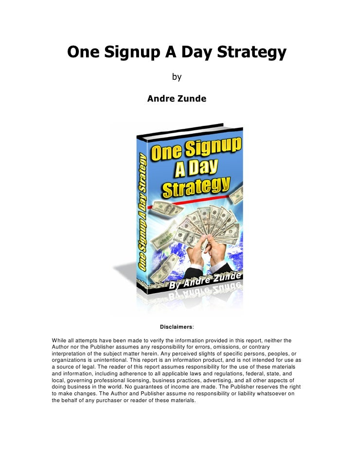 One Signup A Day Strategy                                                 by                                        Andre ...