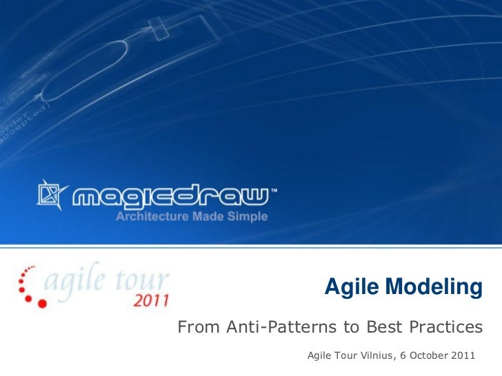 Agile ModelingFrom Anti-Patterns to Best Practices               Agile Tour Vilnius, 6 October 2011                       ...