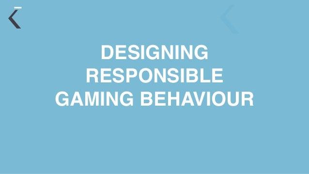 DESIGNING RESPONSIBLE GAMING BEHAVIOUR