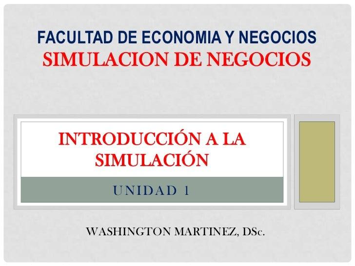 FACULTAD DE ECONOMIA Y NEGOCIOSSIMULACION DE NEGOCIOS  INTRODUCCIÓN A LA     SIMULACIÓN        UNIDAD 1     WASHINGTON MAR...