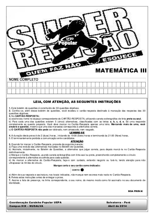 MATEMÁTICA III LEIA, COM ATENÇÃO, AS SEGUINTES INSTRUÇÕES 1. Este boletim de questões é constituído de: 30 questões objeti...