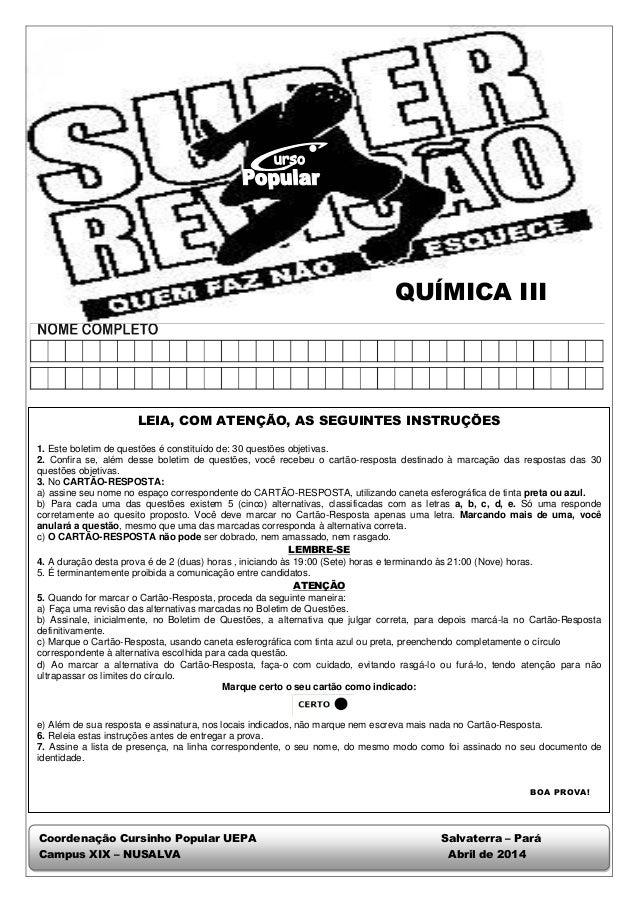QUÍMICA III LEIA, COM ATENÇÃO, AS SEGUINTES INSTRUÇÕES 1. Este boletim de questões é constituído de: 30 questões objetivas...
