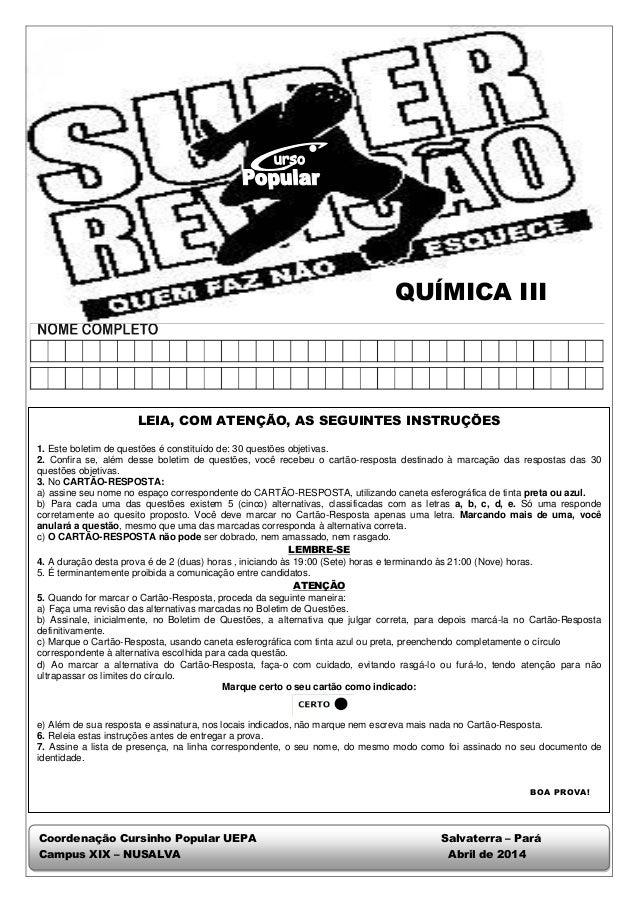 QUÍMICA III  LEIA, COM ATENÇÃO, AS SEGUINTES INSTRUÇÕES  1. Este boletim de questões é constituído de: 30 questões objetiv...