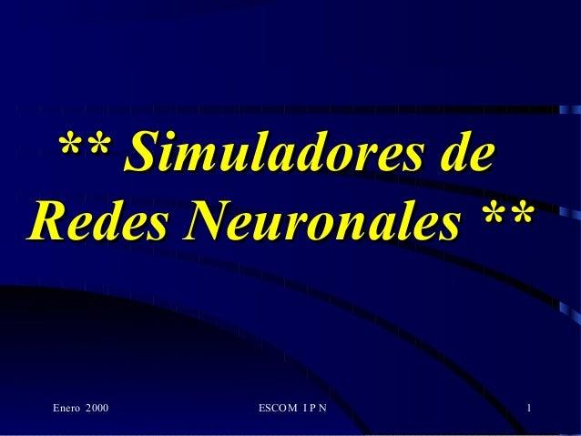 Enero 2000 ESCOM I P N 1 ** Simuladores de** Simuladores de Redes Neuronales **Redes Neuronales **