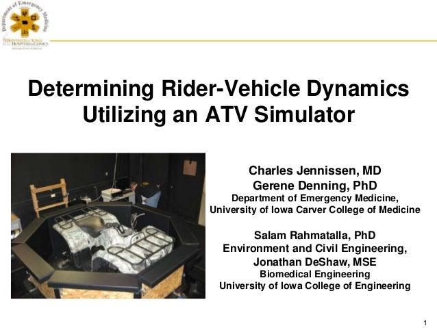 Determining Rider-Vehicle Dynamics     Utilizing an ATV Simulator                        Charles Jennissen, MD            ...