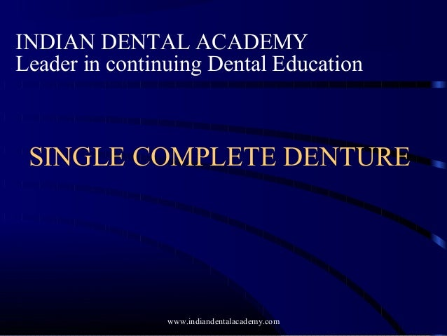 SINGLE COMPLETE DENTURE INDIAN DENTAL ACADEMY Leader in continuing Dental Education www.indiandentalacademy.com
