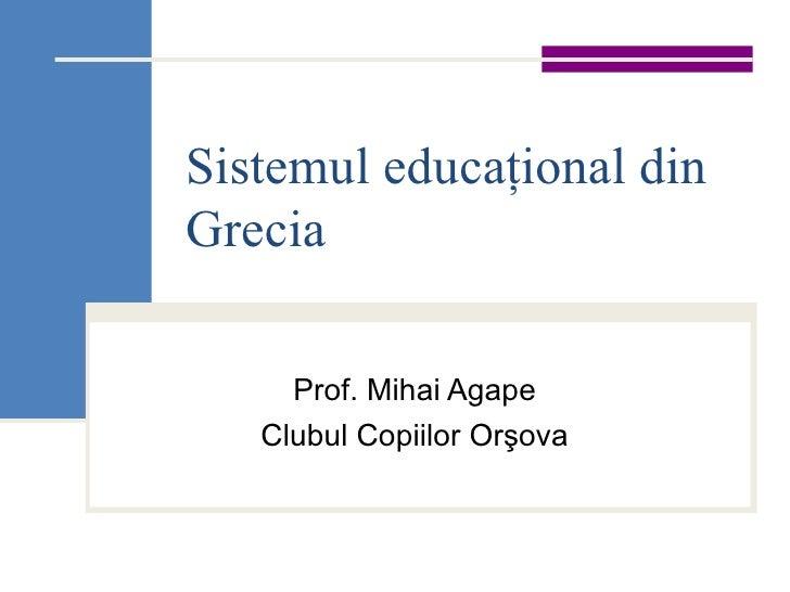 Sistemul educaţional din Grecia Prof. Mihai Agape Clubul Copiilor Orşova