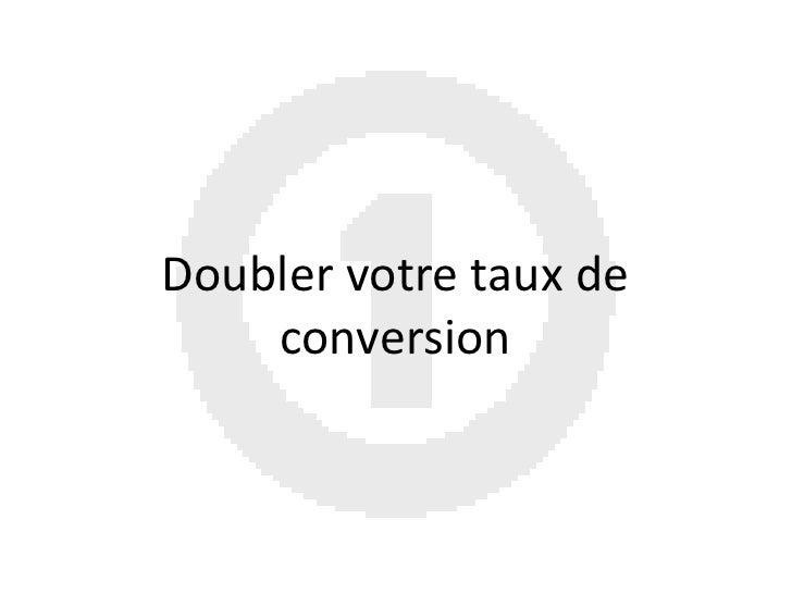 Doubler votre taux de conversion<br />