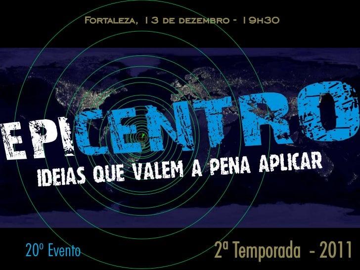 Fortaleza, 13 de dezembro - 19h3020º Evento                        2ª Temporada - 2011
