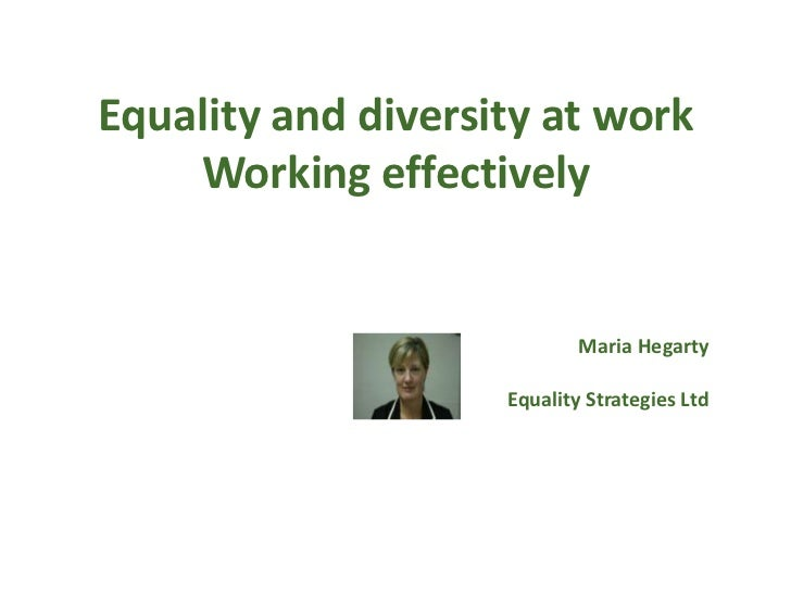 Equality and diversity at work    Working effectively                            Maria Hegarty                    Equality...