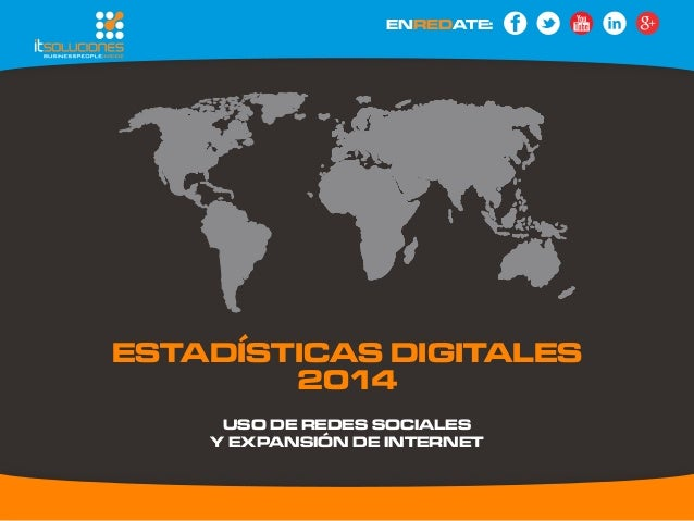 Estadísticas Digitales  2014  uso de redes sociales  y expansión de INTERNET  ENREDATE: