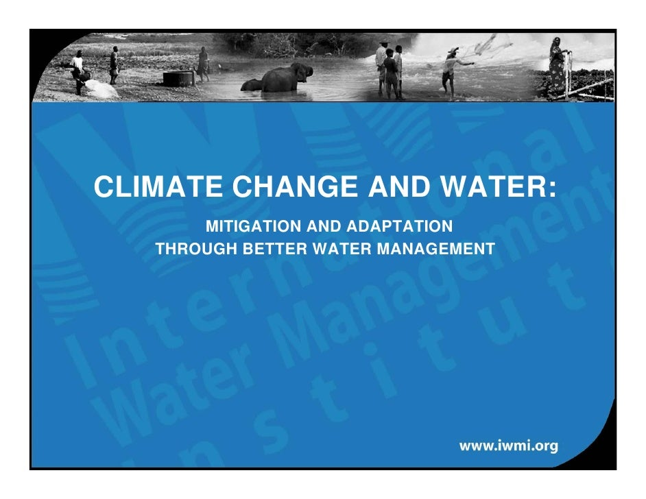CLIMATE CHANGE AND WATER:        MITIGATION AND ADAPTATION    THROUGH BETTER WATER MANAGEMENT