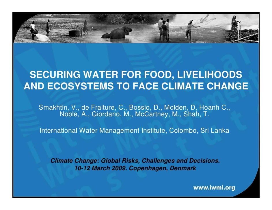 SECURING WATER FOR FOOD, LIVELIHOODS AND ECOSYSTEMS TO FACE CLIMATE CHANGE    Smakhtin, V., de Fraiture, C., Bossio, D., M...