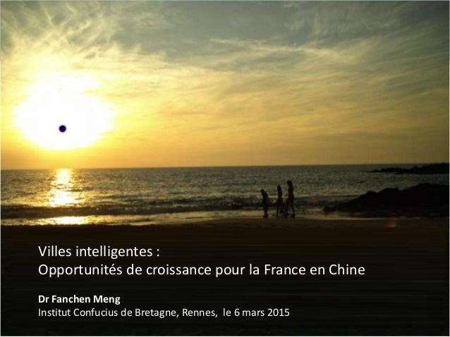 Institut Confucius de Bretagne Présentation Smart Cities - 6 mars 2015 Villes intelligentes : Opportunités de croissance p...
