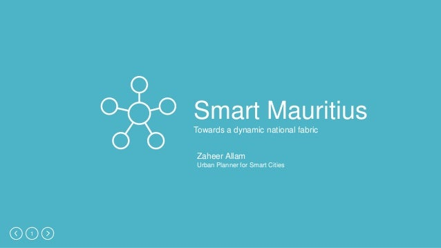 1 Smart Mauritius Towards a dynamic national fabric Zaheer Allam Urban Planner for Smart Cities