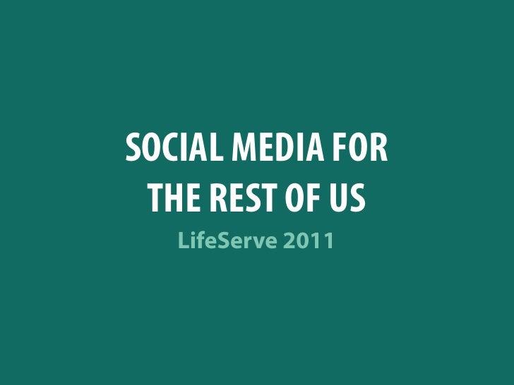 SOCIAL MEDIA FOR THE REST OF US   LifeServe 2011