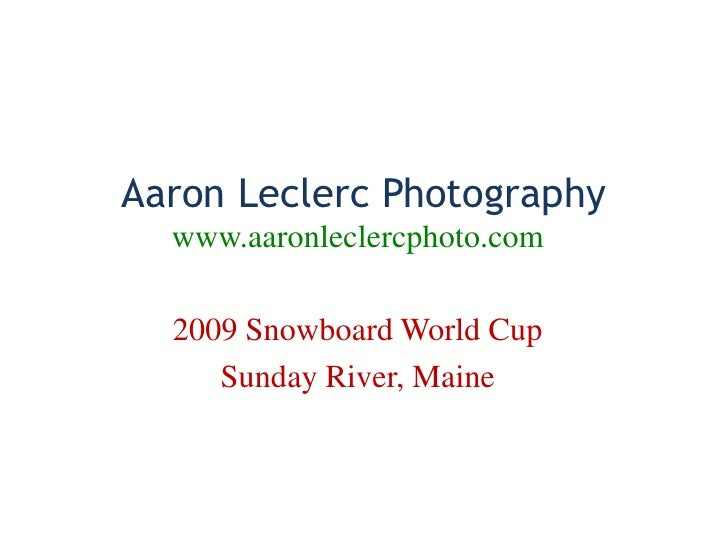 Aaron Leclerc Photography   www.aaronleclercphoto.com    2009 Snowboard World Cup      Sunday River, Maine
