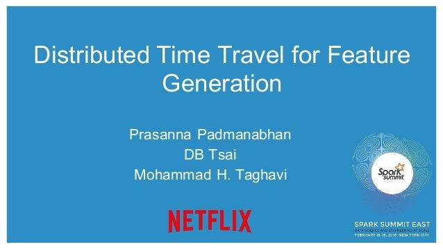 Distributed Time Travel for Feature Generation Prasanna Padmanabhan DB Tsai Mohammad H. Taghavi