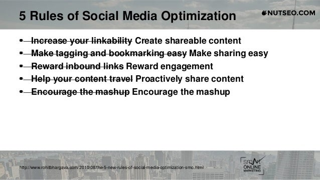 5 Rules of Social Media Optimization  Increase your linkability Create shareable content  Make tagging and bookmarking e...