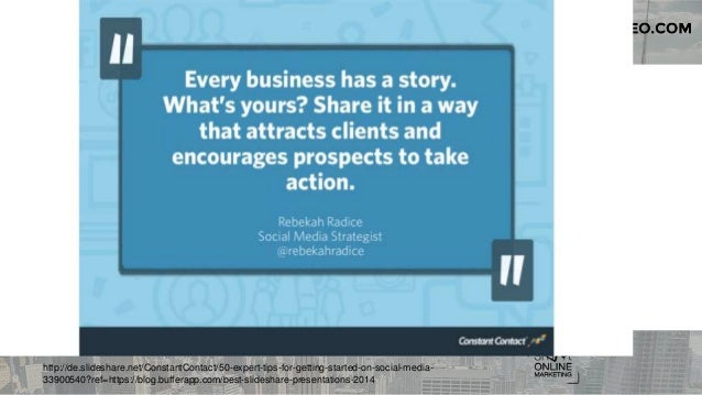 http://de.slideshare.net/ConstantContact/50-expert-tips-for-getting-started-on-social-media- 33900540?ref=https://blog.buf...