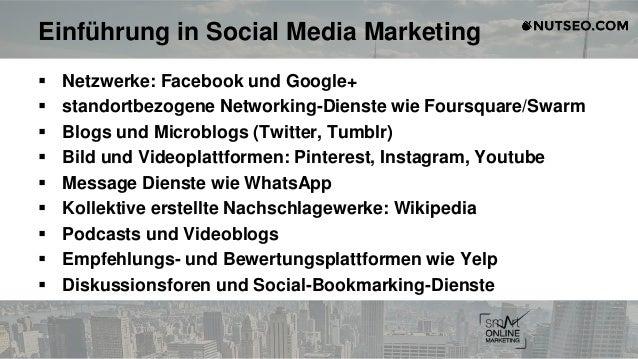 Einführung in Social Media Marketing  Netzwerke: Facebook und Google+  standortbezogene Networking-Dienste wie Foursquar...
