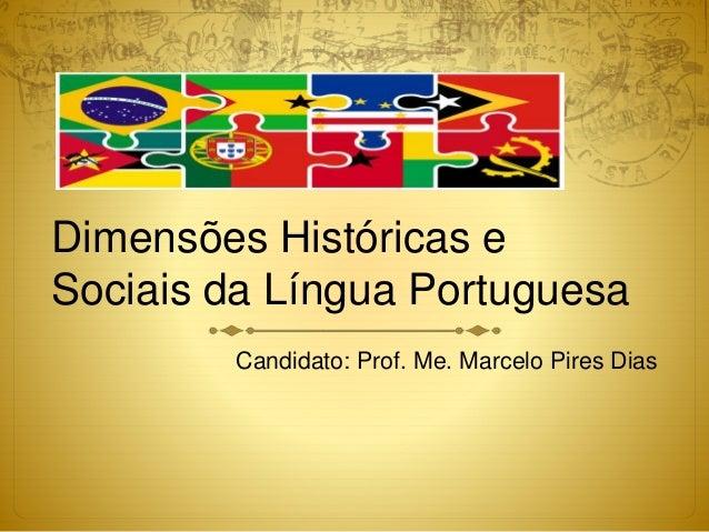 Dimensões Históricas e Sociais da Língua Portuguesa Candidato: Prof. Me. Marcelo Pires Dias