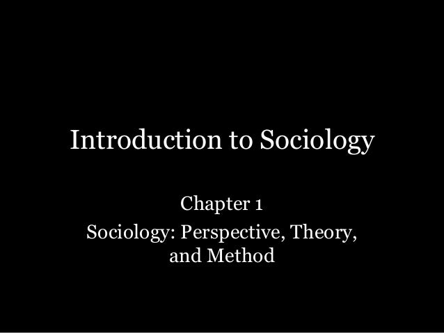 Introduction to SociologyChapter 1Sociology: Perspective, Theory,and Method
