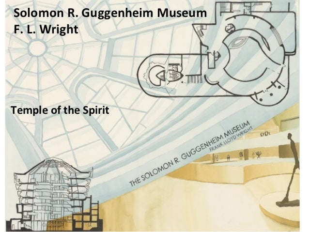 Solomon R. Guggenheim MuseumF. L. WrightTemple of the Spirit