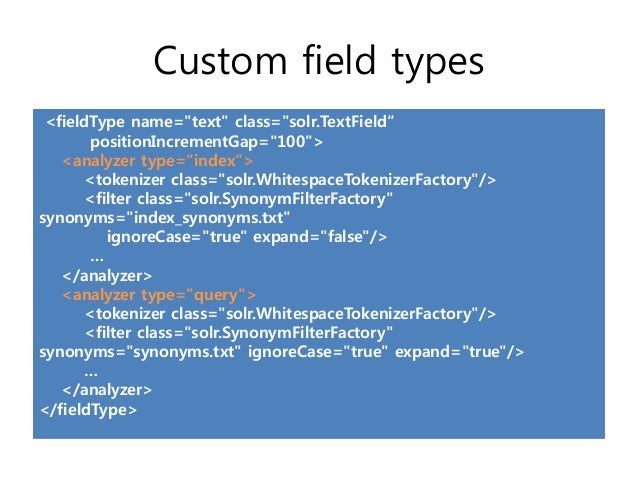 "Custom field types <fieldType name=""text"" class=""solr.TextField""       positionIncrementGap=""100"">   <analyzer type=""index..."
