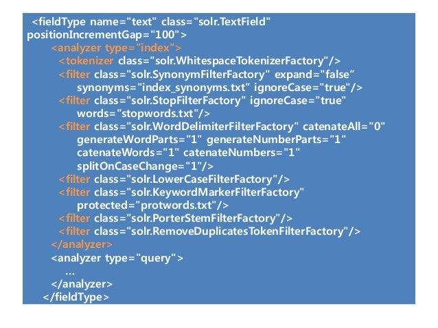"<fieldType name=""text"" class=""solr.TextField""positionIncrementGap=""100"">     <analyzer type=""index"">      <tokenizer class..."