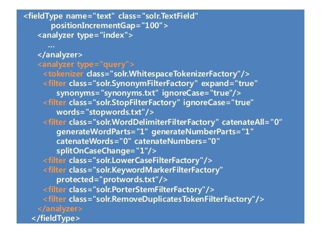 "<fieldType name=""text"" class=""solr.TextField""       positionIncrementGap=""100"">    <analyzer type=""index"">       …    </an..."