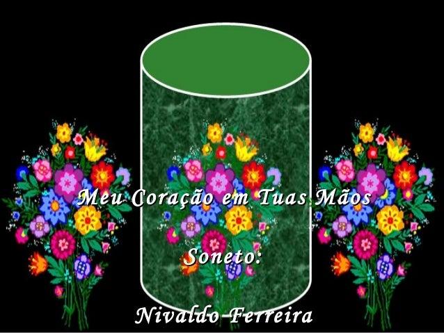 Meu Coração em Tuas MãosMeu Coração em Tuas Mãos Soneto:Soneto: Nivaldo FerreiraNivaldo Ferreira